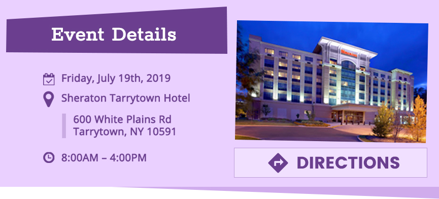 Friday July 19th 2019 - Sheraton Tarrytown Hotel - 600 White Plains Rd Tarrytown NY 10591 - 8:00AM – 4:00PM